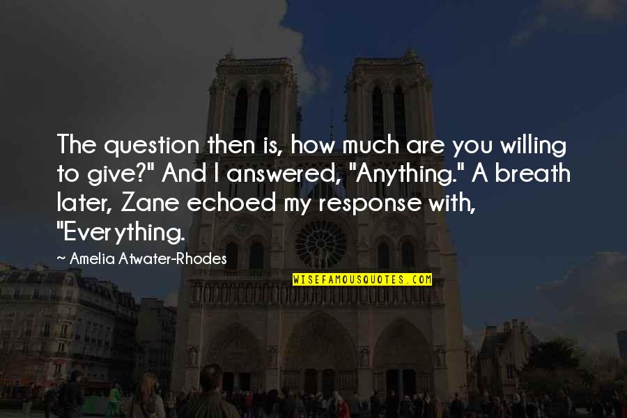 I'll Give You Everything Quotes By Amelia Atwater-Rhodes: The question then is, how much are you