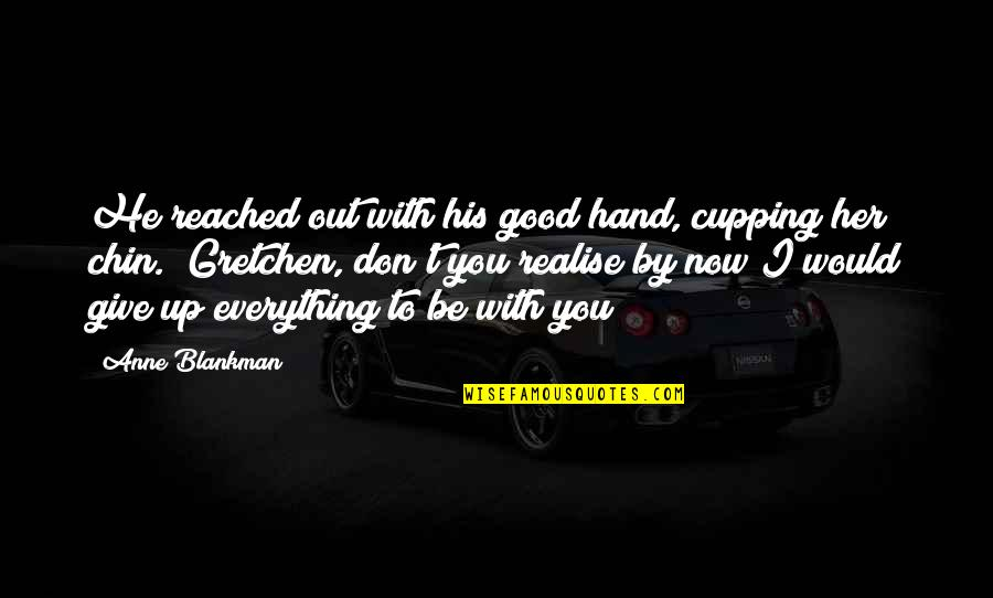 I'll Give You Everything Quotes By Anne Blankman: He reached out with his good hand, cupping