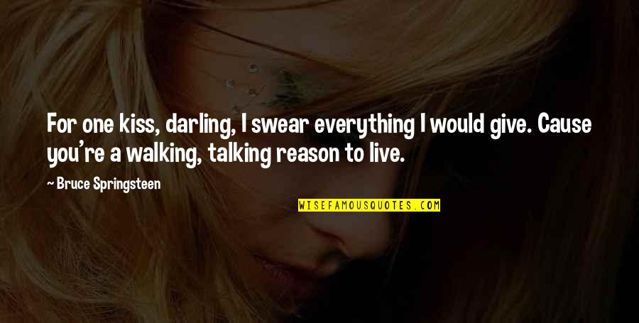 I'll Give You Everything Quotes By Bruce Springsteen: For one kiss, darling, I swear everything I