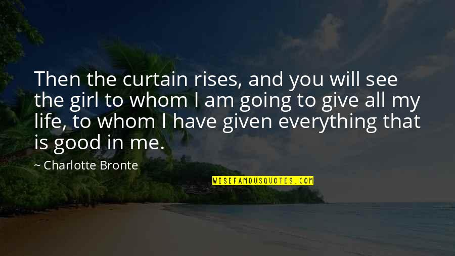 I'll Give You Everything Quotes By Charlotte Bronte: Then the curtain rises, and you will see