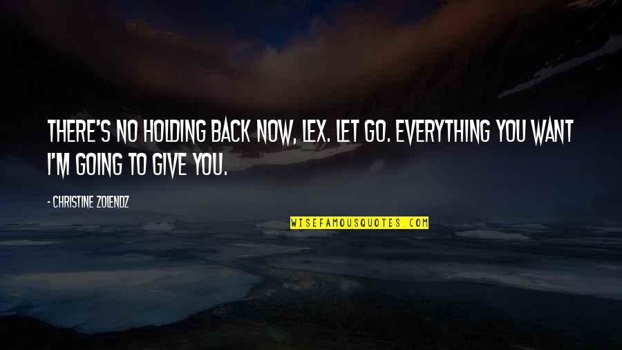I'll Give You Everything Quotes By Christine Zolendz: There's no holding back now, Lex. Let go.