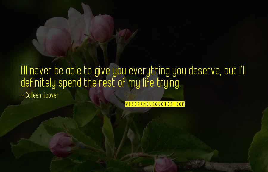 I'll Give You Everything Quotes By Colleen Hoover: I'll never be able to give you everything