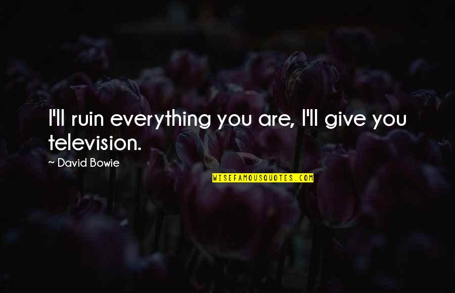 I'll Give You Everything Quotes By David Bowie: I'll ruin everything you are, I'll give you