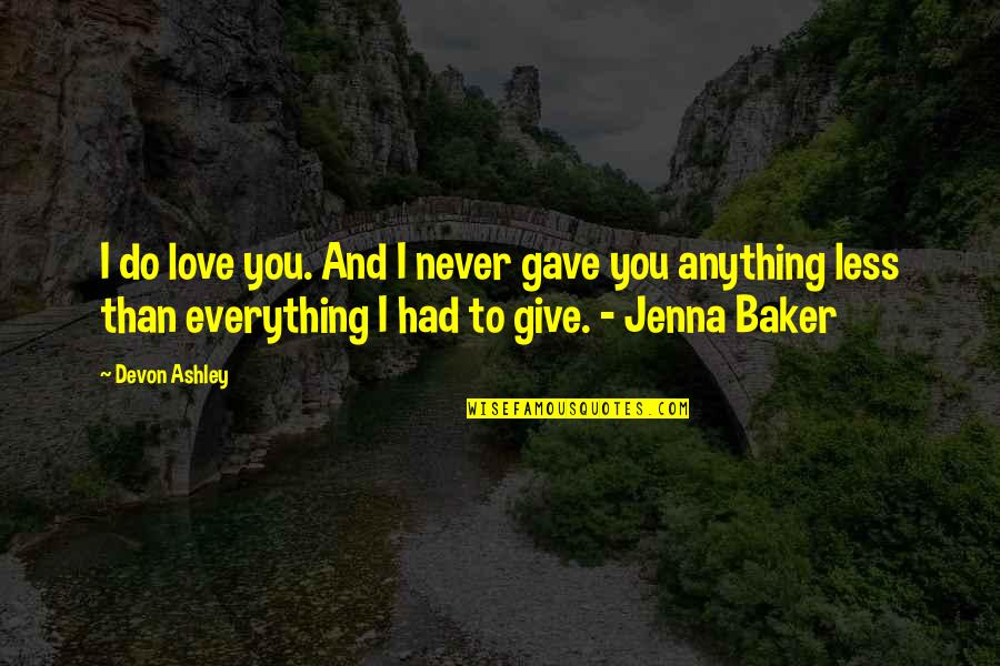 I'll Give You Everything Quotes By Devon Ashley: I do love you. And I never gave