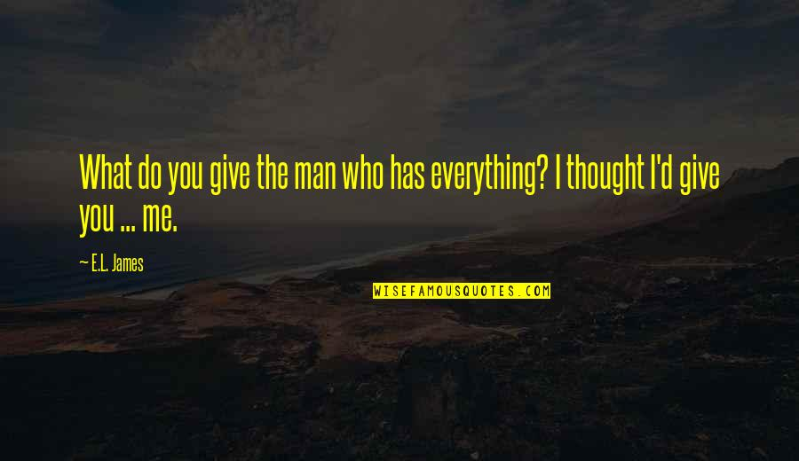 I'll Give You Everything Quotes By E.L. James: What do you give the man who has