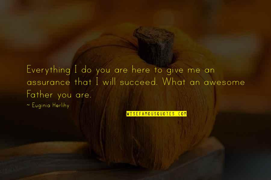 I'll Give You Everything Quotes By Euginia Herlihy: Everything I do you are here to give