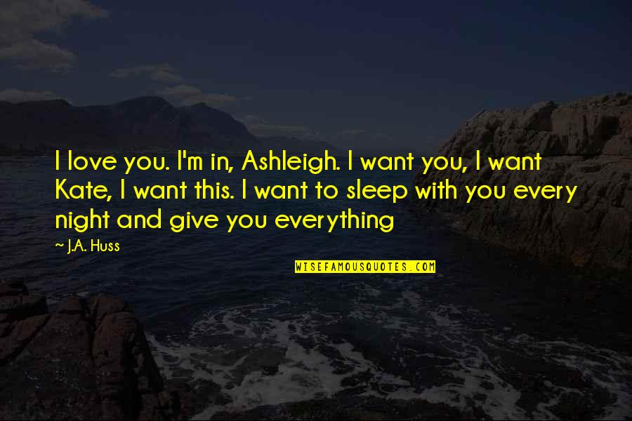 I'll Give You Everything Quotes By J.A. Huss: I love you. I'm in, Ashleigh. I want