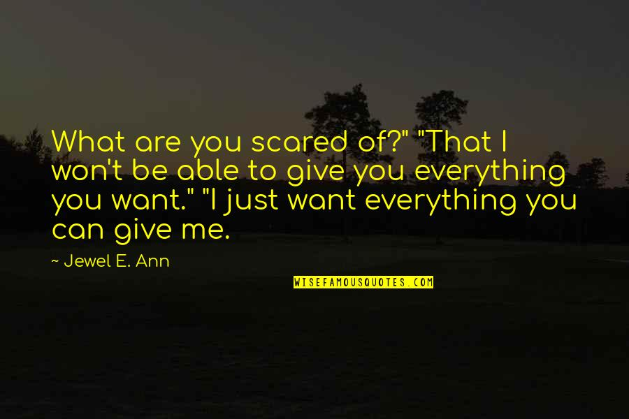 """I'll Give You Everything Quotes By Jewel E. Ann: What are you scared of?"""" """"That I won't"""