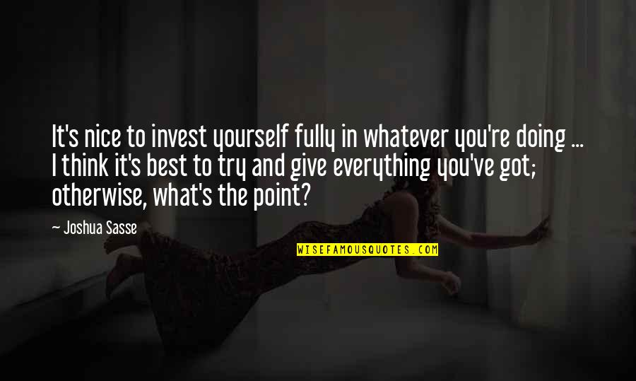 I'll Give You Everything Quotes By Joshua Sasse: It's nice to invest yourself fully in whatever
