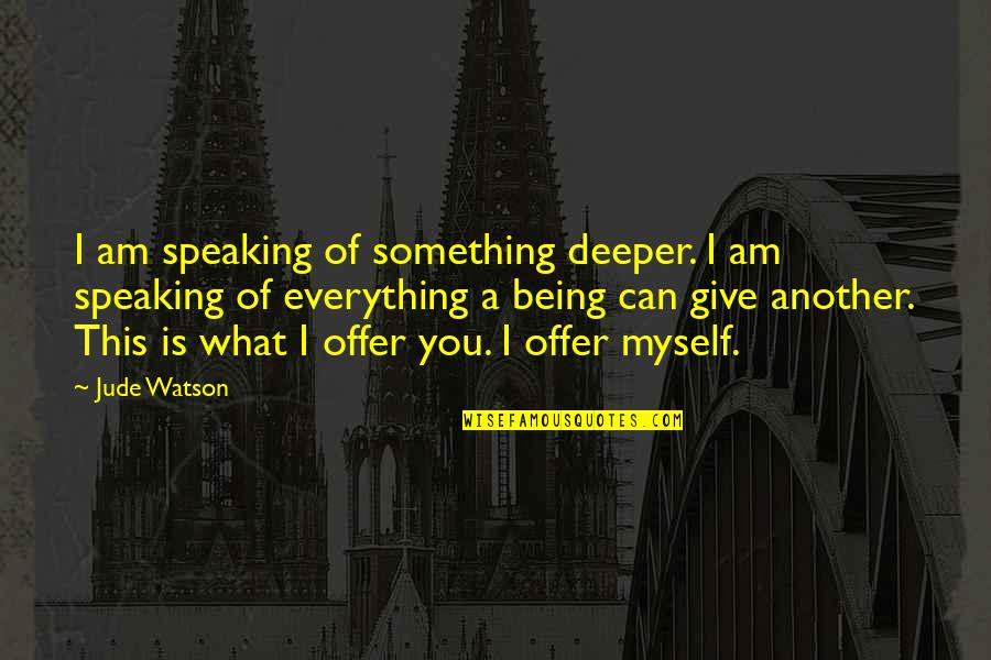 I'll Give You Everything Quotes By Jude Watson: I am speaking of something deeper. I am