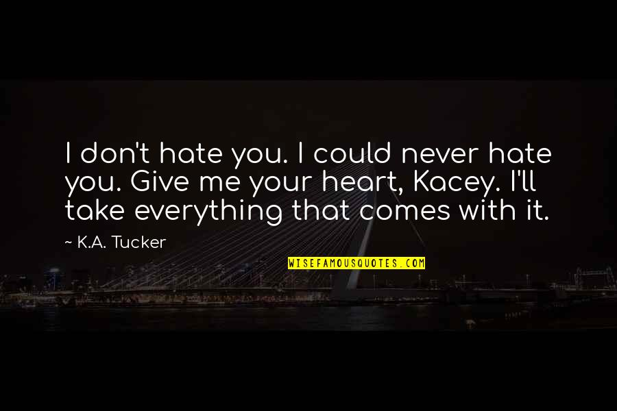I'll Give You Everything Quotes By K.A. Tucker: I don't hate you. I could never hate