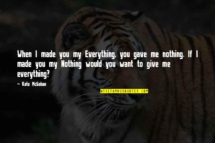 I'll Give You Everything Quotes By Kate McGahan: When I made you my Everything, you gave