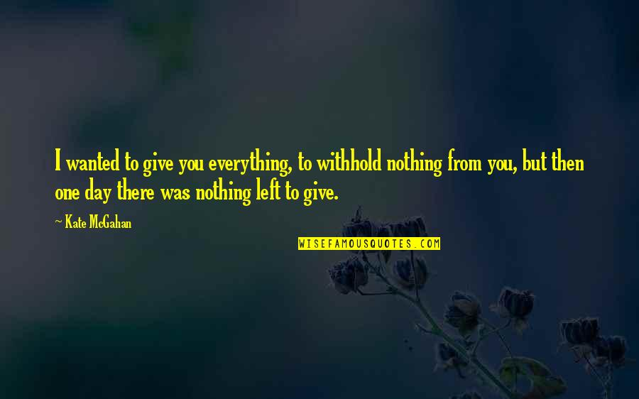 I'll Give You Everything Quotes By Kate McGahan: I wanted to give you everything, to withhold