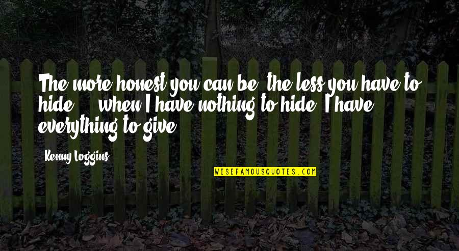 I'll Give You Everything Quotes By Kenny Loggins: The more honest you can be, the less