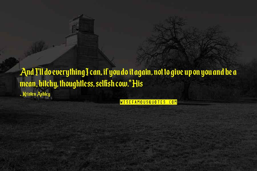 I'll Give You Everything Quotes By Kristen Ashley: And I'll do everything I can, if you