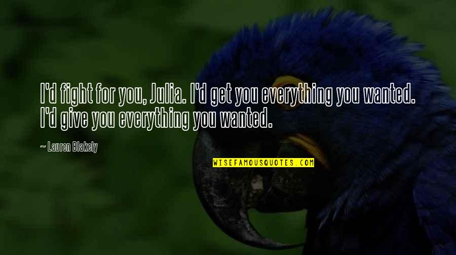 I'll Give You Everything Quotes By Lauren Blakely: I'd fight for you, Julia. I'd get you