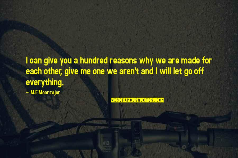 I'll Give You Everything Quotes By M.F. Moonzajer: I can give you a hundred reasons why