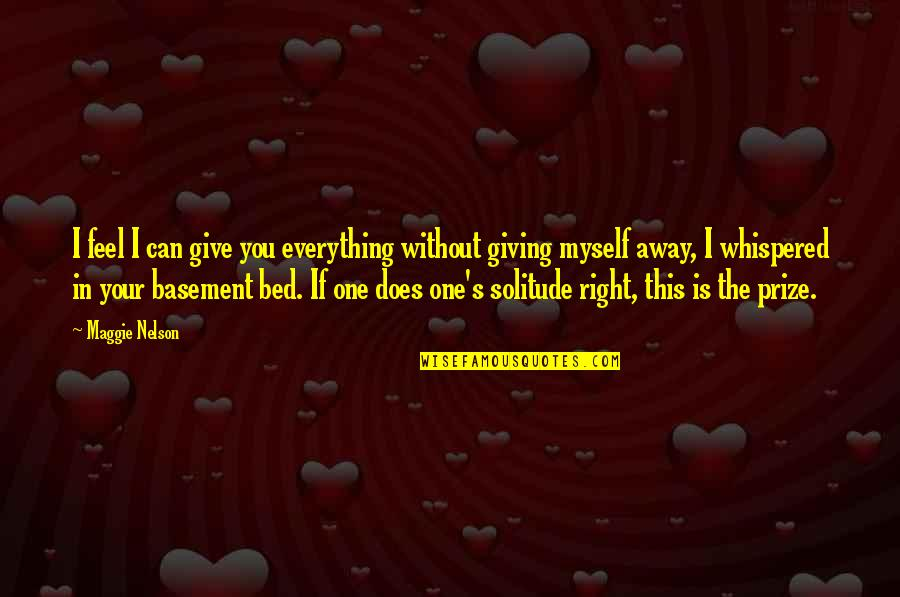 I'll Give You Everything Quotes By Maggie Nelson: I feel I can give you everything without