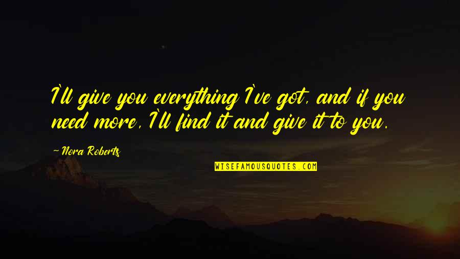 I'll Give You Everything Quotes By Nora Roberts: I'll give you everything I've got, and if