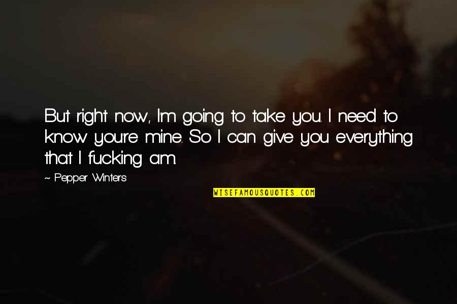 I'll Give You Everything Quotes By Pepper Winters: But right now, I'm going to take you.