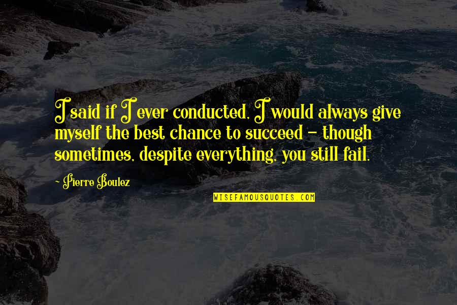 I'll Give You Everything Quotes By Pierre Boulez: I said if I ever conducted, I would