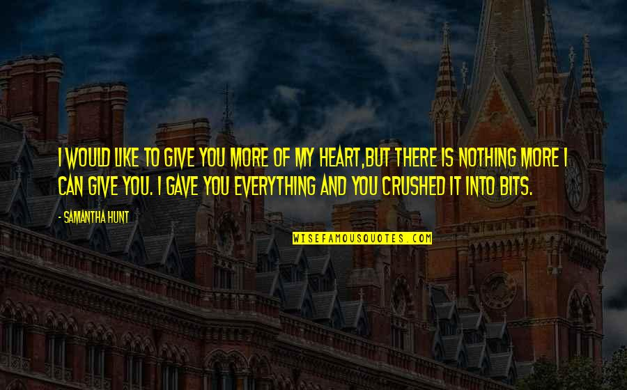 I'll Give You Everything Quotes By Samantha Hunt: I would like to give you more of