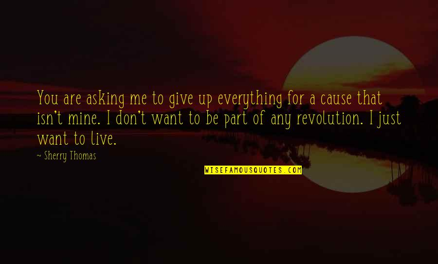 I'll Give You Everything Quotes By Sherry Thomas: You are asking me to give up everything