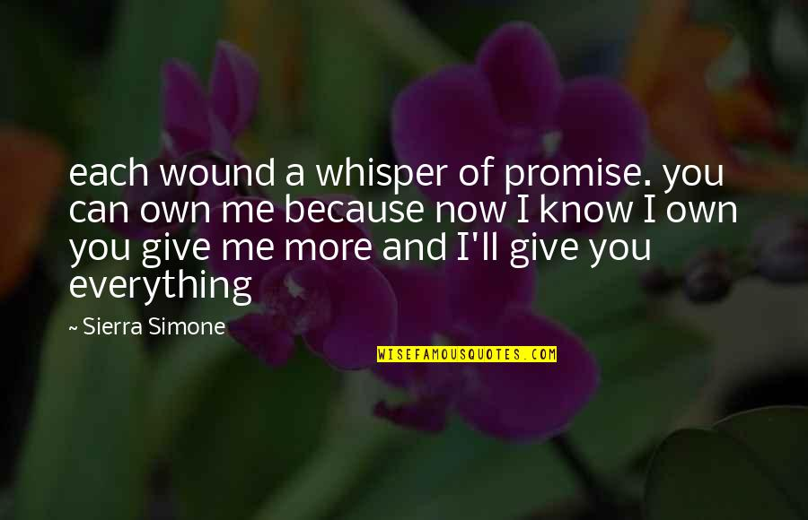 I'll Give You Everything Quotes By Sierra Simone: each wound a whisper of promise. you can