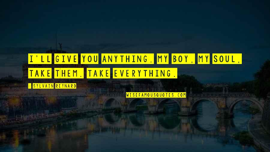 I'll Give You Everything Quotes By Sylvain Reynard: I'll give you anything. My boy, my soul,