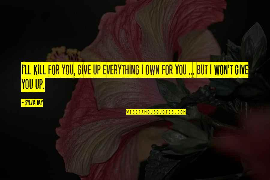 I'll Give You Everything Quotes By Sylvia Day: I'll kill for you, give up everything i