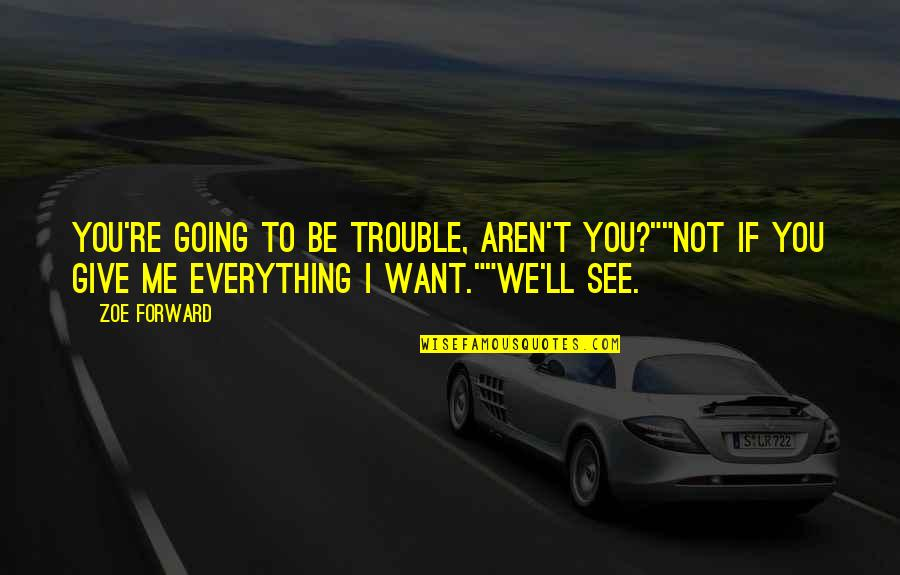 """I'll Give You Everything Quotes By Zoe Forward: You're going to be trouble, aren't you?""""""""Not if"""