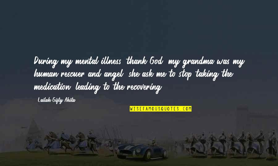 Ill Health Inspirational Quotes By Lailah Gifty Akita: During my mental illness, thank God, my grandma