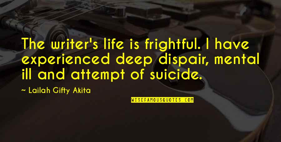 Ill Health Inspirational Quotes By Lailah Gifty Akita: The writer's life is frightful. I have experienced