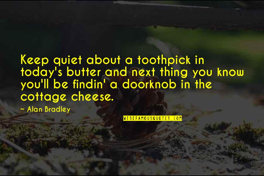 I'll Just Keep Quiet Quotes By Alan Bradley: Keep quiet about a toothpick in today's butter