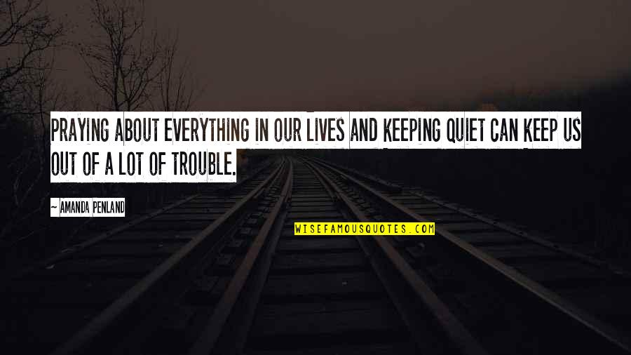 I'll Just Keep Quiet Quotes By Amanda Penland: Praying about everything in our lives and keeping