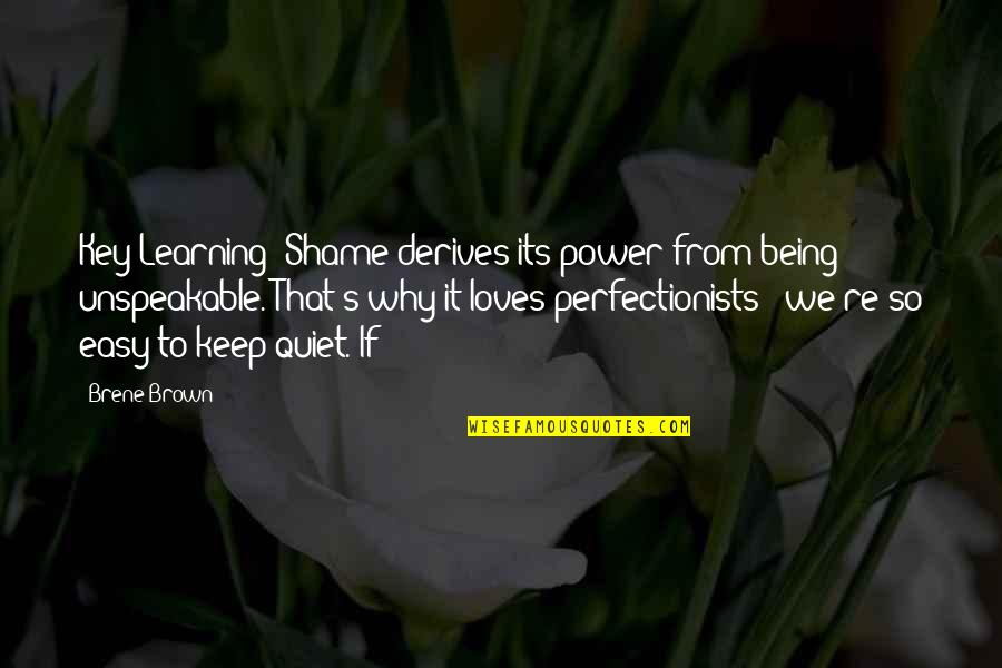 I'll Just Keep Quiet Quotes By Brene Brown: Key Learning: Shame derives its power from being