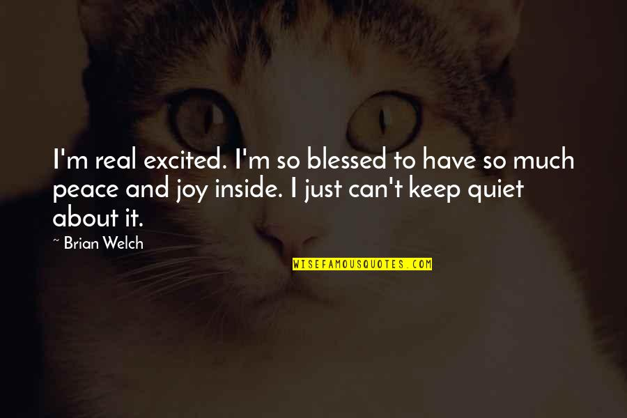 I'll Just Keep Quiet Quotes By Brian Welch: I'm real excited. I'm so blessed to have
