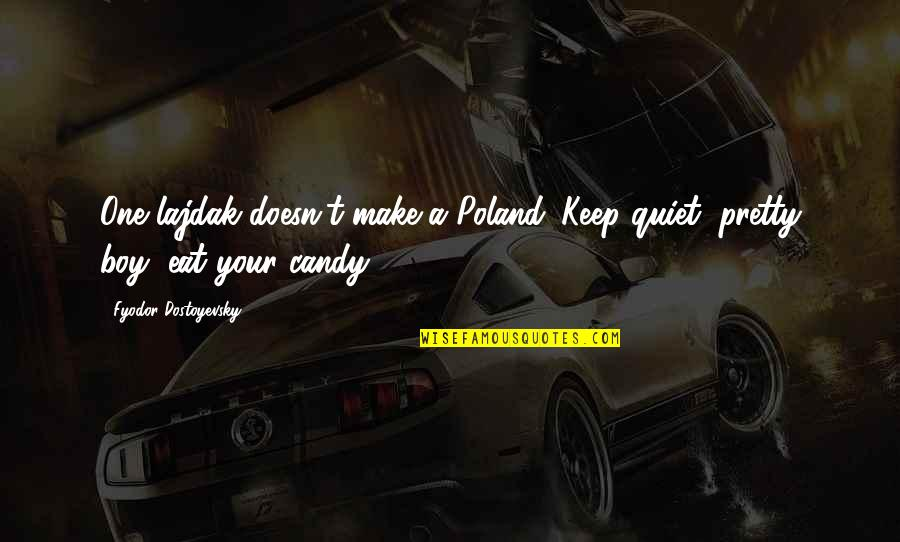 I'll Just Keep Quiet Quotes By Fyodor Dostoyevsky: One lajdak doesn't make a Poland. Keep quiet,