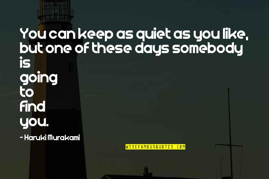 I'll Just Keep Quiet Quotes By Haruki Murakami: You can keep as quiet as you like,