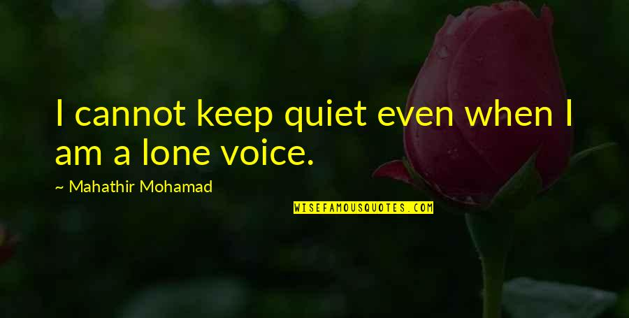 I'll Just Keep Quiet Quotes By Mahathir Mohamad: I cannot keep quiet even when I am