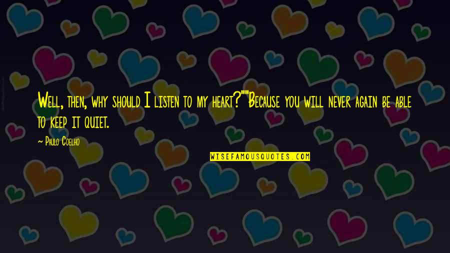 I'll Just Keep Quiet Quotes By Paulo Coelho: Well, then, why should I listen to my
