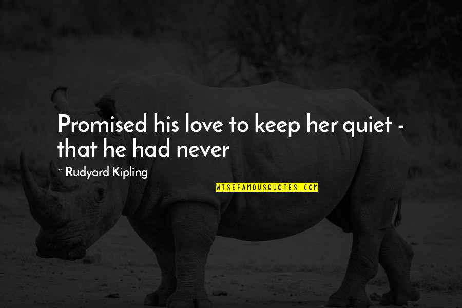 I'll Just Keep Quiet Quotes By Rudyard Kipling: Promised his love to keep her quiet -
