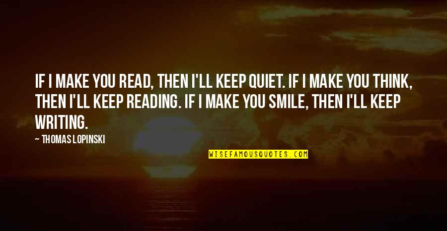 I'll Just Keep Quiet Quotes By Thomas Lopinski: If I make you read, then I'll keep