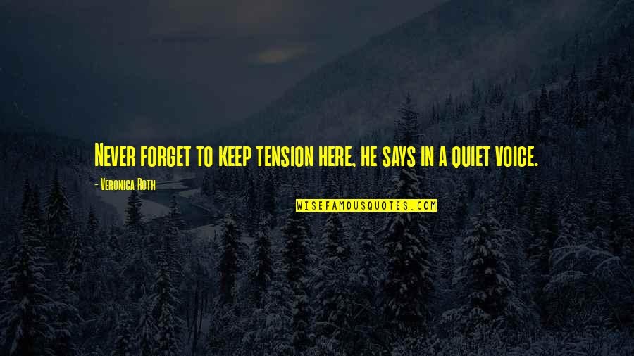 I'll Just Keep Quiet Quotes By Veronica Roth: Never forget to keep tension here, he says