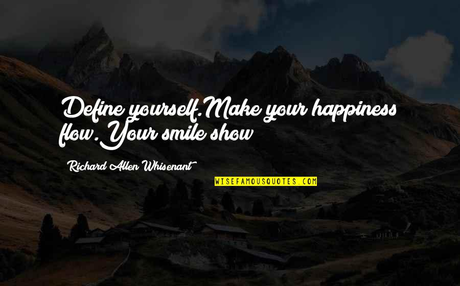 I'll Make You Smile Quotes By Richard Allen Whisenant: Define yourself.Make your happiness flow.Your smile show