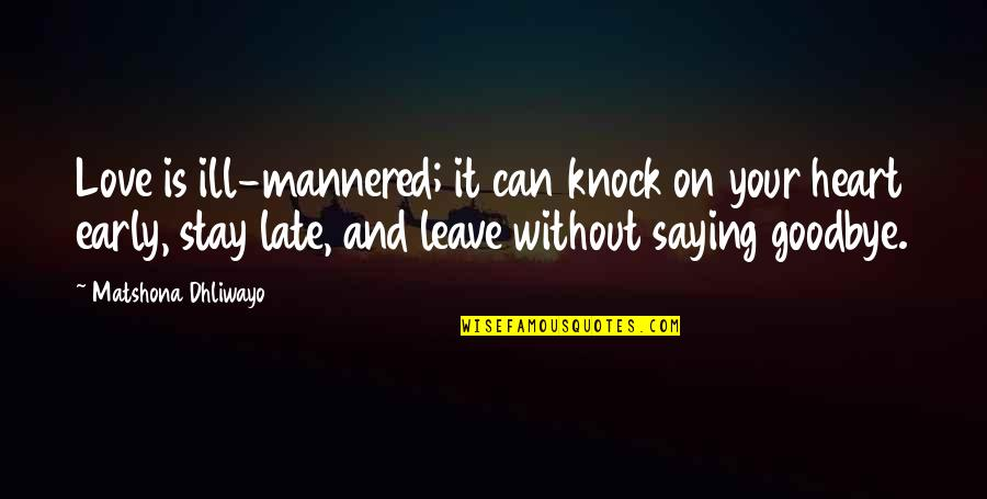 Ill Mannered Quotes By Matshona Dhliwayo: Love is ill-mannered; it can knock on your