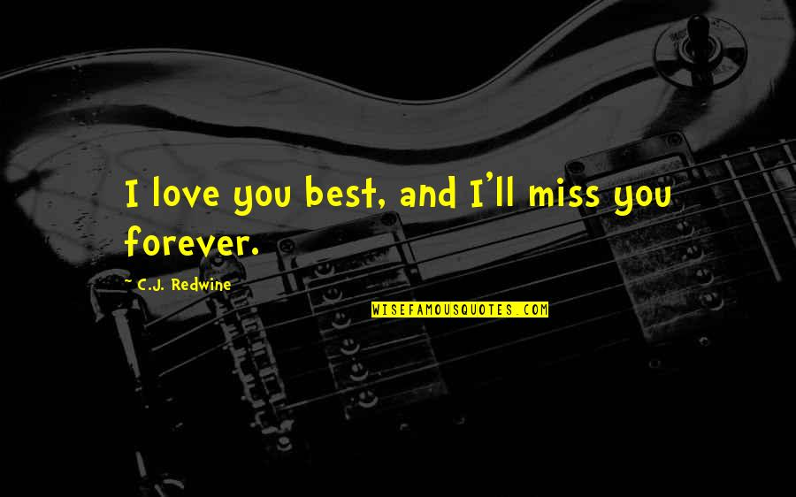 I'll Miss You Forever Quotes By C.J. Redwine: I love you best, and I'll miss you