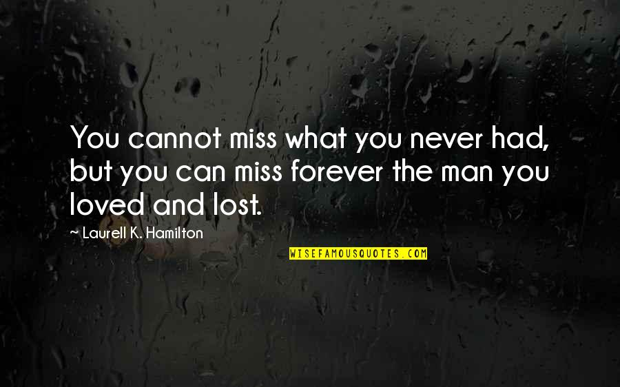 I'll Miss You Forever Quotes By Laurell K. Hamilton: You cannot miss what you never had, but