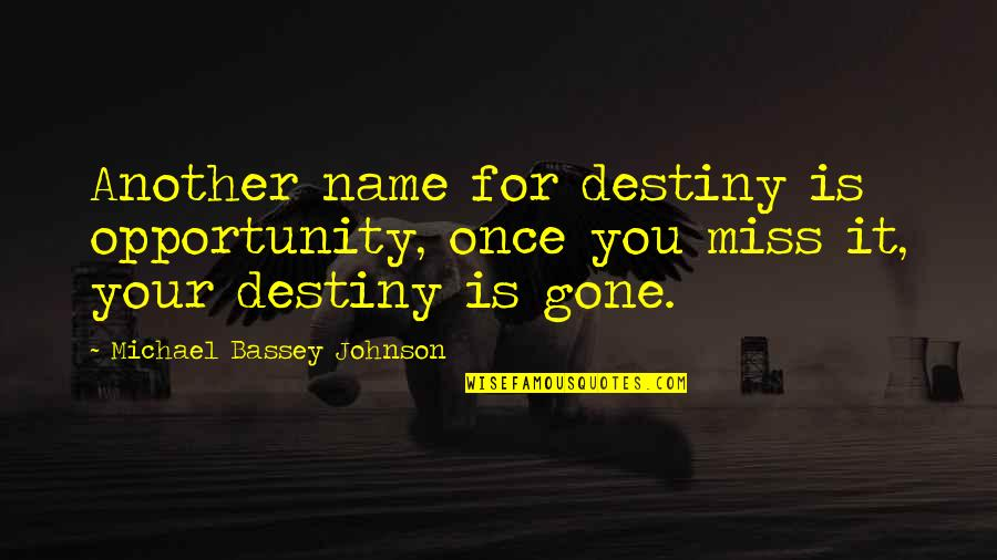 I'll Miss You Forever Quotes By Michael Bassey Johnson: Another name for destiny is opportunity, once you
