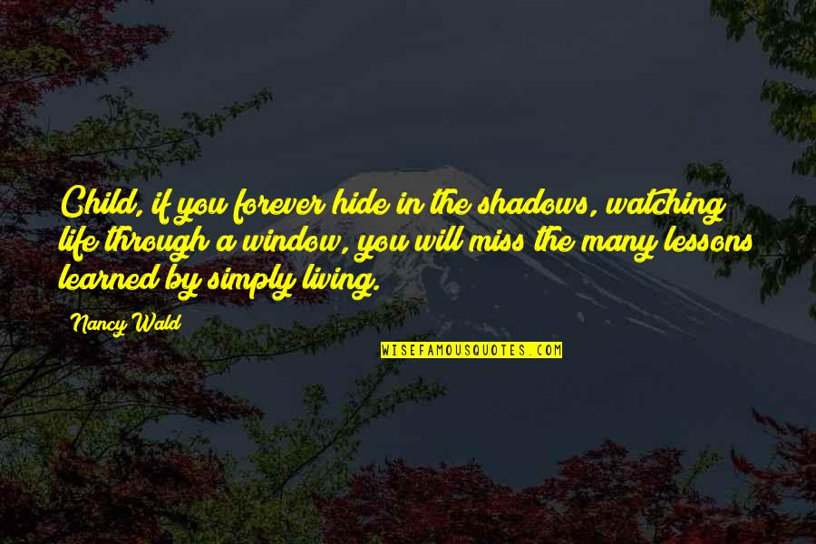 I'll Miss You Forever Quotes By Nancy Wald: Child, if you forever hide in the shadows,
